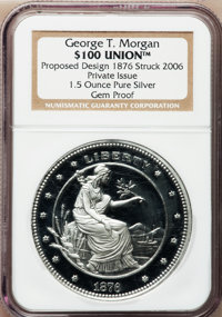 George T. Morgan $100 Union. One and a half ounce Pure Silver. Gem Proof NGC. Proposed design 1876, struck 2006. Private...