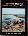Books:First Editions, John and Shirley Delph. Factory Decoys of Mason, Stevens, Dodge,and Peterson. Exton: Schiffer, [1980]. First editio...
