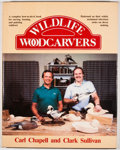Books:First Editions, Carl Chapell and Clark Sullivan. Wildlife Woodcarvers.[Harrisburg]: Stackpole Books, [1986]. First edition. Qua...