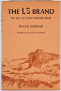 Books:First Editions, Dulcie Sullivan. The LS Brand: The Story of a Texas PanhandleRanch. Austin: University of Texas Press, [1968]. Firs...