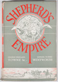 Books:First Editions, Charles Wayland Towne and Edward Norris Wentworth. Shepherd'sEmpire. Norman: University of Oklahoma Press, 1945. Fi...