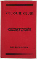 Books:First Editions, Ed Bartholomew. Kill or Be Killed: A Record of Violence in theEarly Southwest. Houston: Frontier Press of Texas, 19...