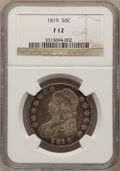 Bust Half Dollars: , 1819 50C Fine 12 NGC. NGC Census: (4/332). PCGS Population (4/379).Mintage: 2,208,000. Numismedia Wsl. Price for problem f...