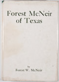 Books:First Editions, Forest W. McNeir. Forest McNeir of Texas. San Antonio: TheNaylor Company, [1956]. First edition. Octavo. Publisher'...