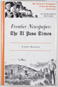 Books:First Editions, John Middagh. Frontier Newspaper: The El Paso Times. ElPaso: Texas Western Press, 1958. First edition. Octavo. Publ...