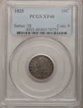 Bust Dimes: , 1825 10C XF40 PCGS. PCGS Population (3/60). NGC Census: (2/78).Mintage: 410,000. Numismedia Wsl. Price for problem free NG...