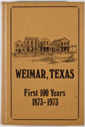 Books:First Editions, [Mary Hinton]. SIGNED. Weimar, Texas: First 100 Years1873-1973. [Austin]: [Mary Hinton], [1973]. First edition.Sig...