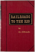 Books:First Editions, J. L. Allhands. SIGNED/LIMITED. Railroads to the Rio.Salado: Anson Jones Press, [1960]. First edition, limited to 1...