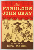 Books:First Editions, Russ Marker. The Fabulous John Gray. Dallas: Book Craft,1968. First edition. Octavo. Publisher's binding and dust j...