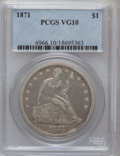 Seated Dollars: , 1871 $1 VG10 PCGS. PCGS Population (10/698). NGC Census: (2/469).Mintage: 1,074,760. Numismedia Wsl. Price for problem fre...