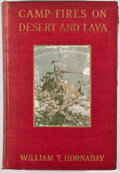Books:First Editions, William T. Hornaday. Camp-Fires on Desert and Lava. NewYork: Charles Scribner's Sons, 1908. First edition. Octa...