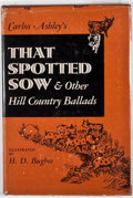 Books:Signed Editions, Carlos Ashley. SIGNED. That Spotted Sow and Other Hill Country Ballads. Austin: Steck, 1949. First edition. Si...