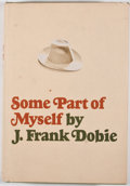 Books:Signed Editions, J. Frank Dobie. INSCRIBED. Some Part of Myself. Boston: Little, Brown, [1967]. First edition. Inscribed by Bertha ...