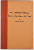 Books:First Editions, Larry Beachum. William Becknell: Father of the Santa FeTrade. El Paso: Texas Western Press, 1982. First edition...