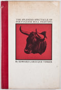 Books:First Editions, Edward Larocque Tinker. LIMITED. The Splendid Spectacle ofPortuguese Bull Fighting. Austin: Encino Press, 1967. Fir...