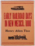 Books:First Editions, Henry Allen Tice. LIMITED. Early Railroad Days in NewMexico. Santa Fe: Stagecoach Press, 1965. First edition, lim...