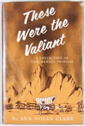 Books:First Editions, Ann Nolan Clark. These Were the Valiant: A Collection of NewMexico Profiles. Albuquerque: Calvin Horn, [1969]. Firs...