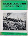 Books:Fine Press & Book Arts, Morris Cafky. Rails Around Gold Hill. [Denver: RockyMountain Railroad Club, 1955]. First edition. Quarto. Publisher...