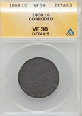1808 1C --Corroded--ANACS. VF30 Details. NGC Census: (4/40). PCGS Population (9/59). Mintage: 1,007,000. Numismedia Wsl...