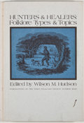 Books:First Editions, Wilson M. Hudson [editor]. Hunters and Healers: Folklore Types& Topics. Austin: Encino Press, 1971. First edition. ...