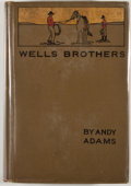 Books:First Editions, Andy Adams. Wells Brothers: The Young Cattle Kings. Boston:Houghton Mifflin, 1911. First edition. Octavo. Publisher...