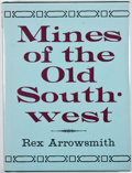 Books:First Editions, Rex Arrowsmith. LIMITED. Mines of the Old Southwest. SantaFe: Stagecoach Press, 1963. First edition, limited to 7...