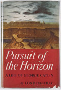 Books:First Editions, Loyd Haberly. Pursuit of the Horizon: A Life of GeorgeCatlin. New York: Macmillan, 1948. First edition, first p...