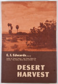 Books:First Editions, E. I. Edwards. SIGNED/LIMITED. Desert Harvest. Los Angeles:Westernlore Press, 1962. First edition, limited to 600...