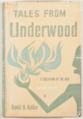 Books:First Editions, David H. Keller. Tales From Underwood. New York: Pellegrini& Cudahy/Arkham House, [1952]. First edition. Octavo. Pu...