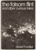 Books:First Editions, David H. Keller. The Folsom Flint and Other Curious Tales.Sauk City: Arkham House, 1969. First edition. Octavo. Pub...