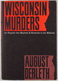 Books:First Editions, August Derleth. Wisconsin Murders. Sauk City: Mycroft andMoran, [1968]. First edition, first printing. Octavo. ...