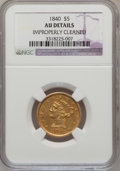 Liberty Half Eagles: , 1840 $5 Narrow Mill--Improperly Cleaned--NGC Details. AU. NGCCensus: (28/193). PCGS Population (24/64). Mintage: 137,300. ...