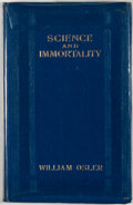 Books:First Editions, William Osler. Science and Immortality. London: ArchibaldConstable, 1906. First British edition. Twelvemo. Publ...