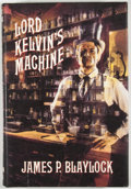 Books:First Editions, James P. Blaylock. Lord Kelvin's Machine. [Sauk City]:Arkham House, [1992]. First edition, first printing. Octavo. ...
