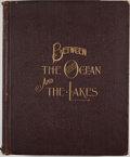 Books:First Editions, Edward Harold Mott. Between the Ocean and the Lakes: The Storyof Erie. New York: John S. Collins, 1899. First editi...