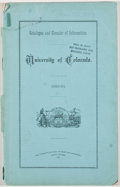 Books:First Editions, Four University of Colorado Catalogs. Denver: [University ofColorado], [1883-1892]. First edition. Four octavo volumes. All...