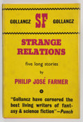 Books:First Editions, Philip José Farmer. Strange Relations. London: Gollancz,1964. First edition, first printing. Octavo. 189 pages....