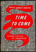 Books:Signed Editions, August Derleth. Time To Come. New York: Farrar, Straus and Young, [1954]. First edition, first printing. Inscribed...