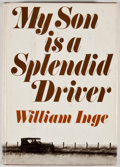 Books:First Editions, William Inge. My Son Is a Splendid Driver. Boston: Little,Brown, [1971]. First edition, first printing. Octavo. Pub...