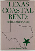 Books:First Editions, Alpha Kennedy Wood. Texas Coastal Bend: People and Places. San Antonio: Naylor, [1971]. First edition. Octavo. P...