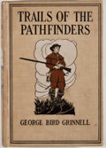 Books:First Editions, George Bird Grinnell. Trails of the Pathfinders. New York:Charles Scribner's Sons, 1911. First edition. Octavo. Pub...