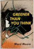 Books:First Editions, Ward Moore. Greener Than You Think. New York: WilliamSloane, [1947]. First edition, first printing. Octavo. Pub...