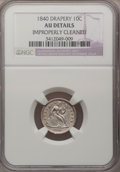 Seated Dimes: , 1840 10C Drapery--Improperly Cleaned--NGC Details. AU. NGC Census:(0/10). PCGS Population (1/17). Mintage: 377,500. Numism...