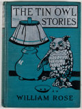 Books:Children's Books, William Rose. The Tin Owl Stories. New York: Henry Holt,1916. Later edition. Octavo. Minor rubbing to cloth with a ...