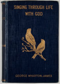 Books:First Editions, George Wharton James. Singing Through Life with God.Pasadena: Radiant Life Press, 1920. First edition. Octavo. Publ...