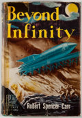 Books:First Editions, Robert Spencer Carr. Beyond Infinity. Reading: FantasyPress, 1951. First edition, first printing. Octavo. Publisher...