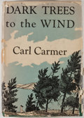 Books:First Editions, Carl Carmer. Dark Trees to the Wind. New York: WilliamSloan, [1949]. First edition, first printing. Octavo. Publish...