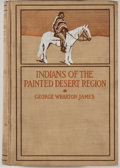 Books:First Editions, George Wharton James. The Indians of the Painted DesertRegion. Boston: Little, Brown, 1903. First edition. Octa...