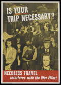 """Movie Posters:War, War Propaganda Poster (U. S. Government, 1943). World War II Poster(22"""" X 28"""") """"Is Your Trip Necessary?""""..."""