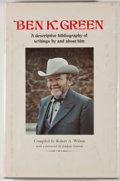 Books:Signed Editions, [Ben K. Green, subject]. Robert A. Wilson. INSCRIBED. Ben K. Green: A Descriptive Bibliography of Writings By and About ...